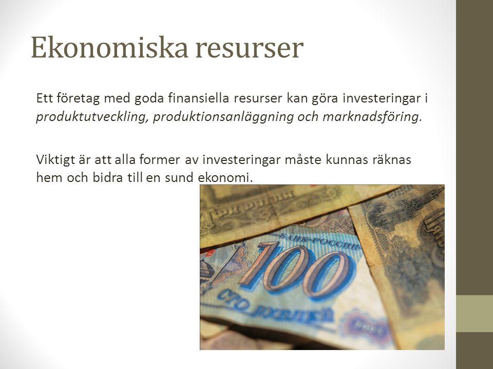 Ekonomiska resurser Ett företag med goda finansiella resurser kan göra investeringar i produktutveckling, produktionsanläggning och marknadsföring. Vi