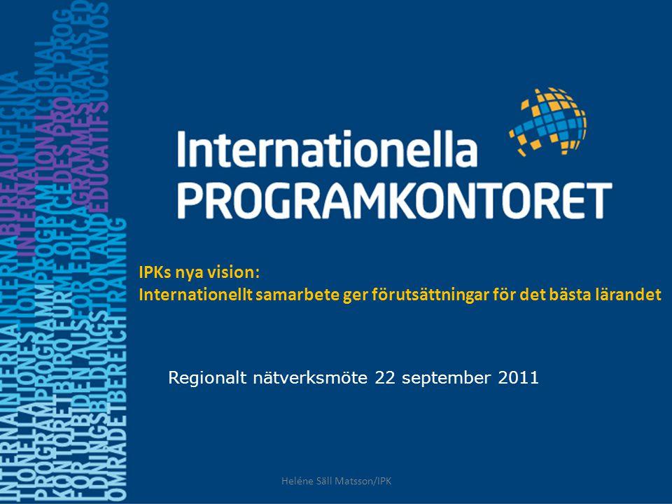 Regionalt nätverksmöte 22 september 2011 IPKs nya vision: Internationellt samarbete ger förutsättningar för det bästa lärandet Heléne Säll Matsson/IPK