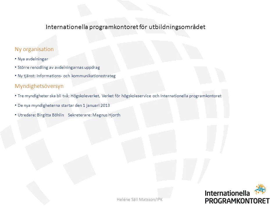 Ny organisation Nya avdelningar Större renodling av avdelningarnas uppdrag Ny tjänst: Informations- och kommunikationsstrateg Myndighetsöversyn Tre my
