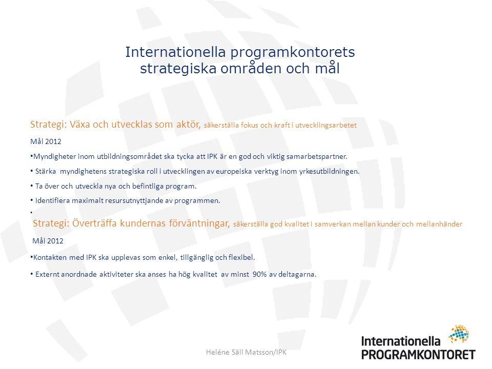 Internationella programkontorets strategiska områden och mål Strategi: Växa och utvecklas som aktör, säkerställa fokus och kraft i utvecklingsarbetet Mål 2012 Myndigheter inom utbildningsområdet ska tycka att IPK är en god och viktig samarbetspartner.