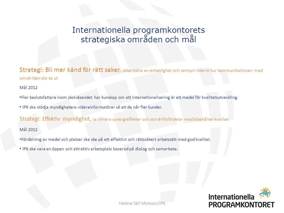 Strategi: Bli mer känd för rätt saker, säkerställa en enhetlighet och samsyn internt hur kommunikationen med omvärlden ska se ut Mål 2012 Fler beslutsfattare inom skolväsendet har kunskap om att internationalisering är ett medel för kvalitetsutveckling.