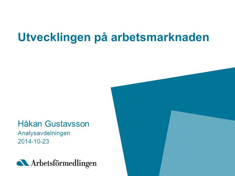 Utvecklingen på arbetsmarknaden Håkan Gustavsson Analysavdelningen 2014-10-23