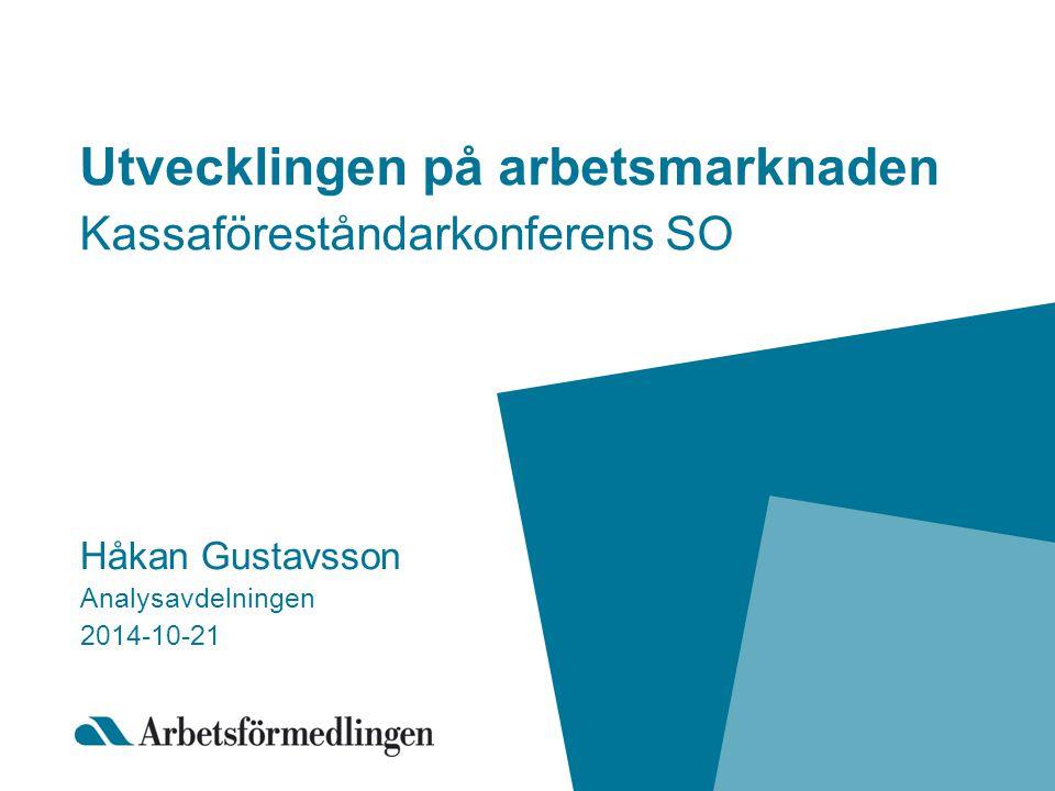 Utvecklingen på arbetsmarknaden Kassaföreståndarkonferens SO Håkan Gustavsson Analysavdelningen 2014-10-21