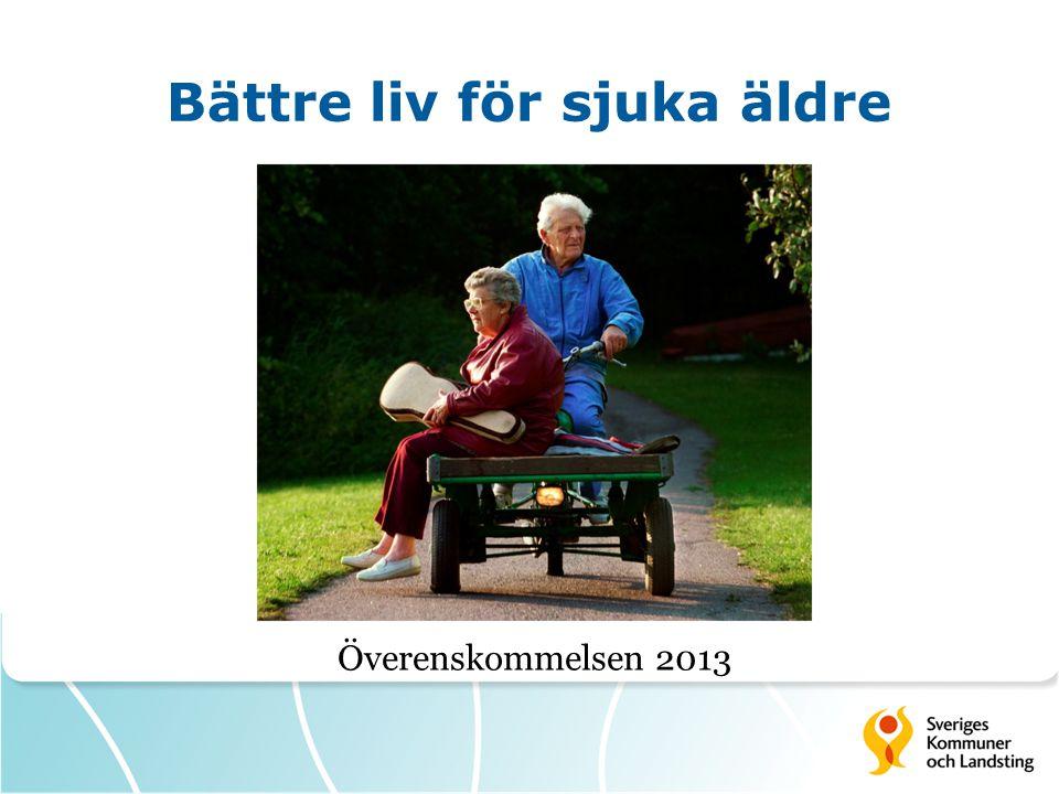 Bättre liv för sjuka äldre Överenskommelsen 2013