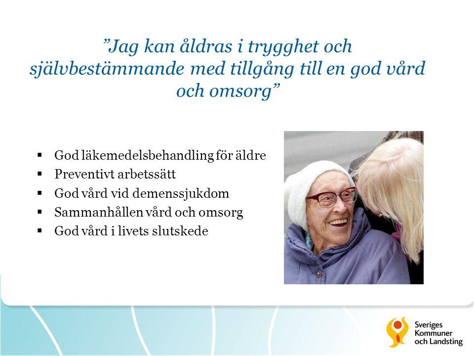 Jag kan åldras i trygghet och självbestämmande med tillgång till en god vård och omsorg  God läkemedelsbehandling för äldre  Preventivt arbetssätt  God vård vid demenssjukdom  Sammanhållen vård och omsorg  God vård i livets slutskede