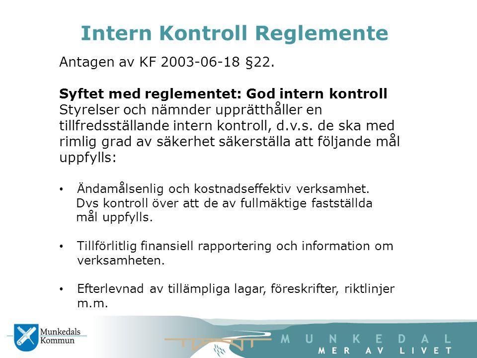 Intern Kontroll Reglemente Antagen av KF 2003-06-18 §22. Syftet med reglementet: God intern kontroll Styrelser och nämnder upprätthåller en tillfredss