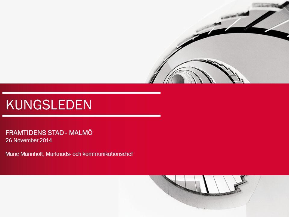 | 1| 1 KUNGSLEDEN FRAMTIDENS STAD - MALMÖ 26 November 2014 Marie Mannholt, Marknads- och kommunikationschef