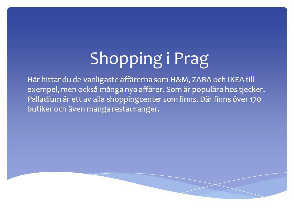 Shopping i Prag Här hittar du de vanligaste affärerna som H&M, ZARA och IKEA till exempel, men också många nya affärer.