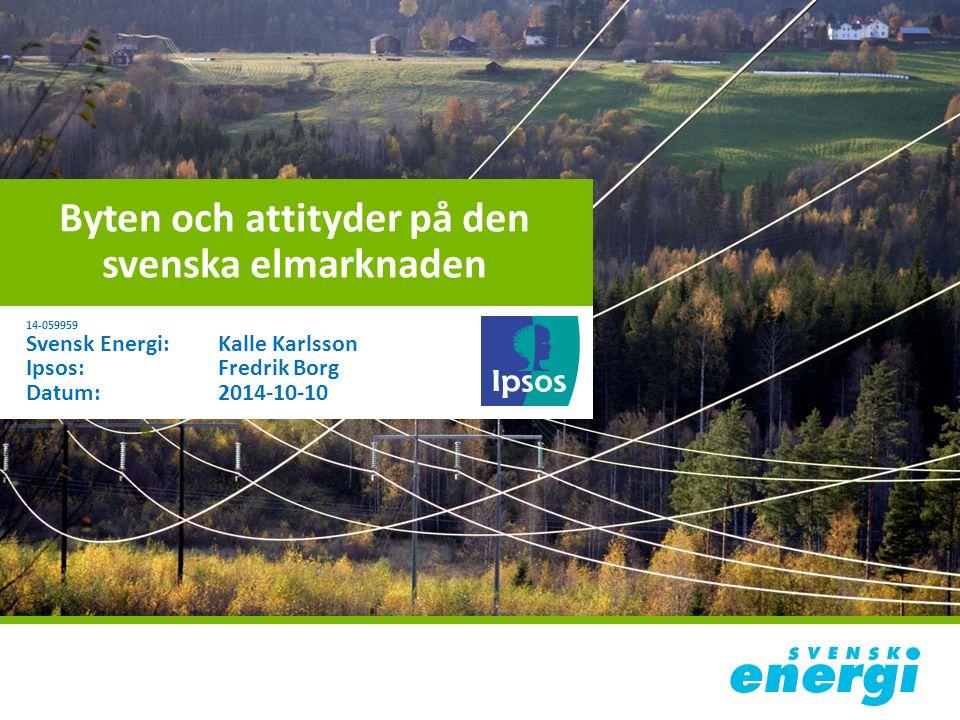 Byten och attityder på den svenska elmarknaden 14-059959 Svensk Energi:Kalle Karlsson Ipsos:Fredrik Borg Datum:2014-10-10