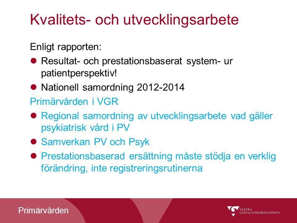 Primärvården Kvalitets- och utvecklingsarbete Enligt rapporten: Resultat- och prestationsbaserat system- ur patientperspektiv! Nationell samordning 20