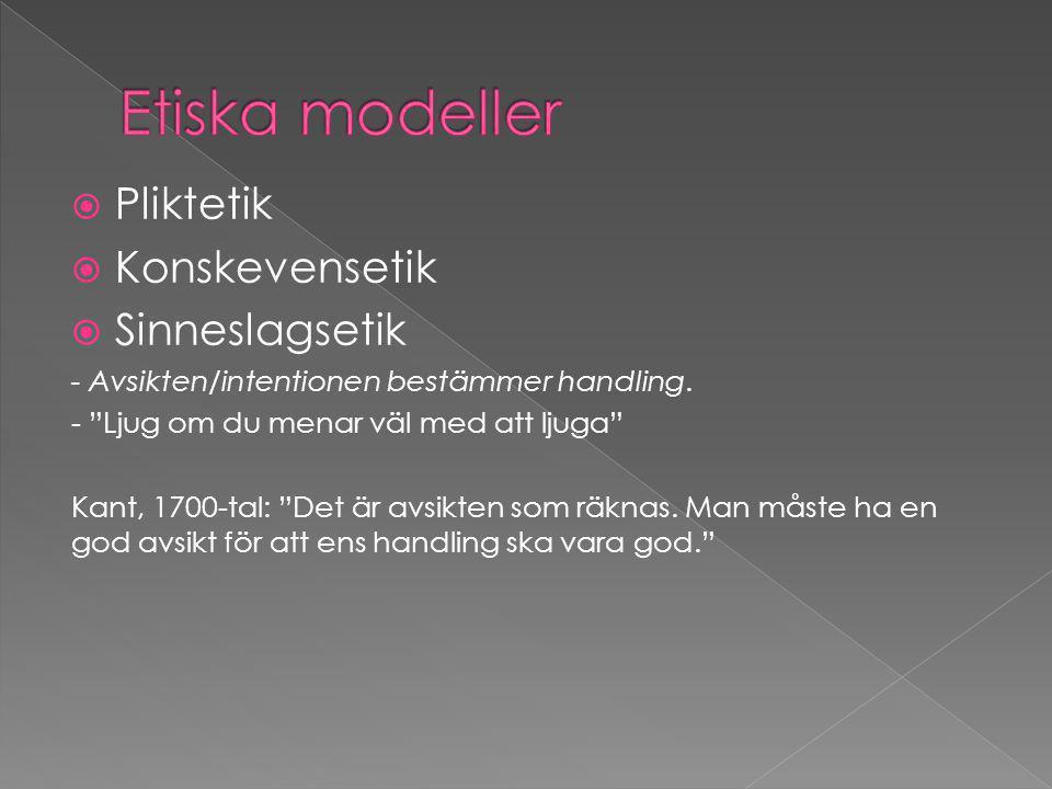  Pliktetik  Konskevensetik  Sinneslagsetik - Avsikten/intentionen bestämmer handling.