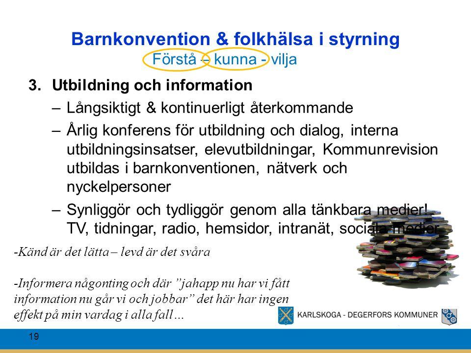 Barnkonvention & folkhälsa i styrning 19 3.Utbildning och information –Långsiktigt & kontinuerligt återkommande –Årlig konferens för utbildning och di