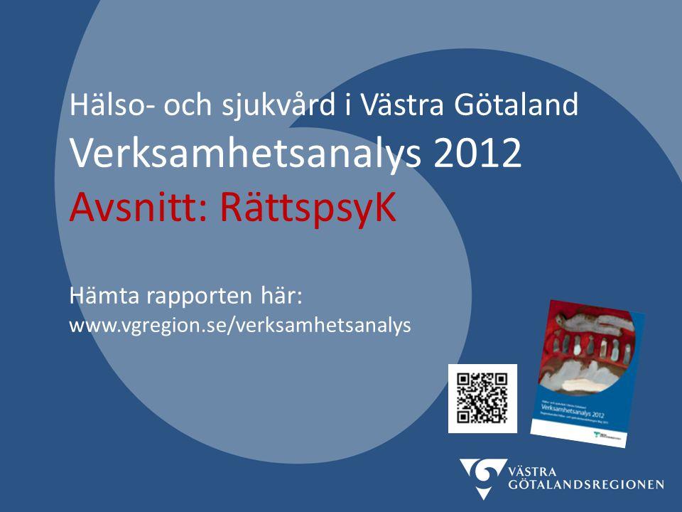 Hälso- och sjukvård i Västra Götaland Verksamhetsanalys 2012 Avsnitt: RättspsyK Hämta rapporten här: www.vgregion.se/verksamhetsanalys