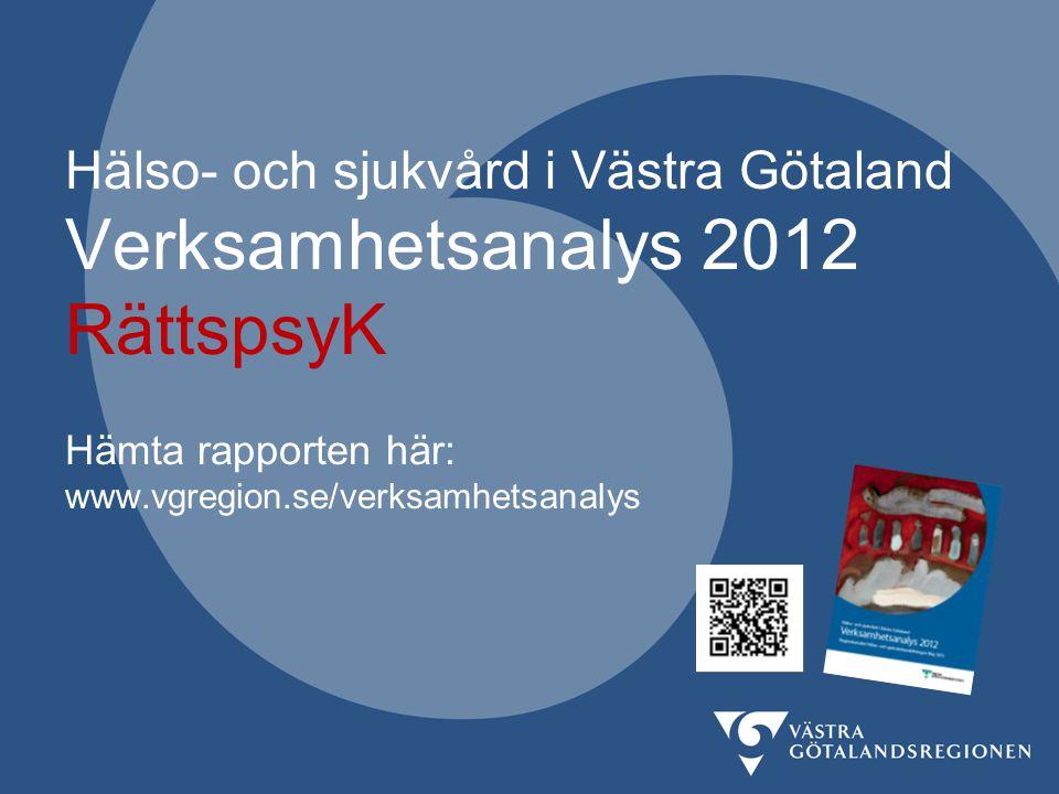 Hälso- och sjukvård i Västra Götaland Verksamhetsanalys 2012 RättspsyK Hämta rapporten här: www.vgregion.se/verksamhetsanalys