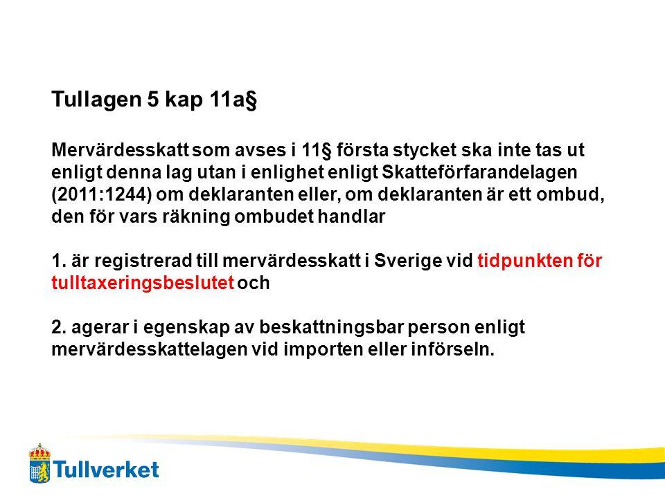 Tullagen 5 kap 11a§ Mervärdesskatt som avses i 11§ första stycket ska inte tas ut enligt denna lag utan i enlighet enligt Skatteförfarandelagen (2011: