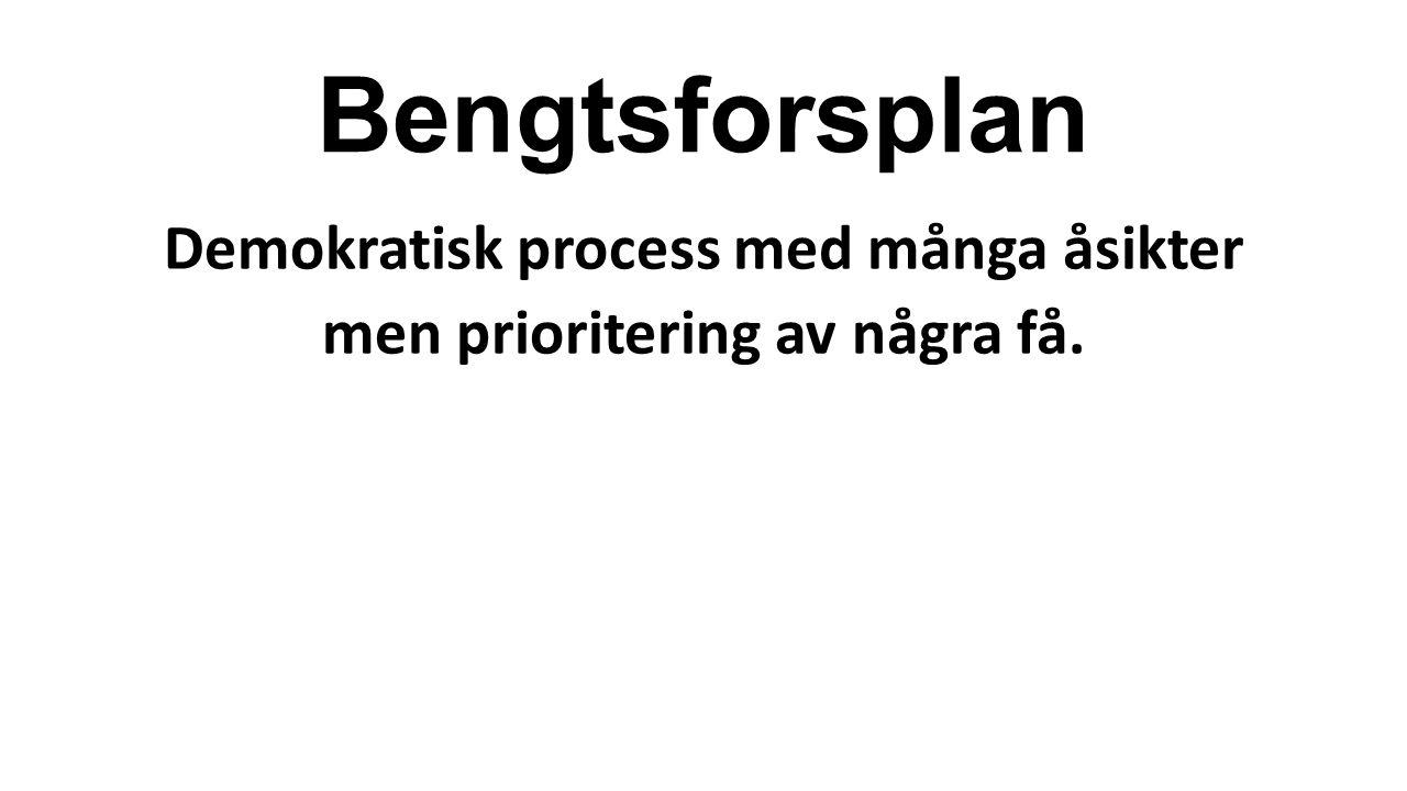 Bengtsforsplan Demokratisk process med många åsikter men prioritering av några få.