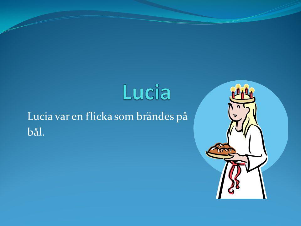 Lucia var en flicka som brändes på bål.