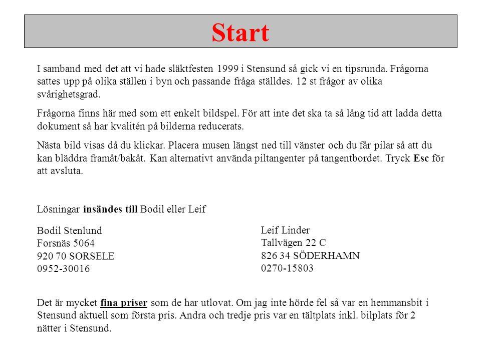 I samband med det att vi hade släktfesten 1999 i Stensund så gick vi en tipsrunda. Frågorna sattes upp på olika ställen i byn och passande fråga ställ