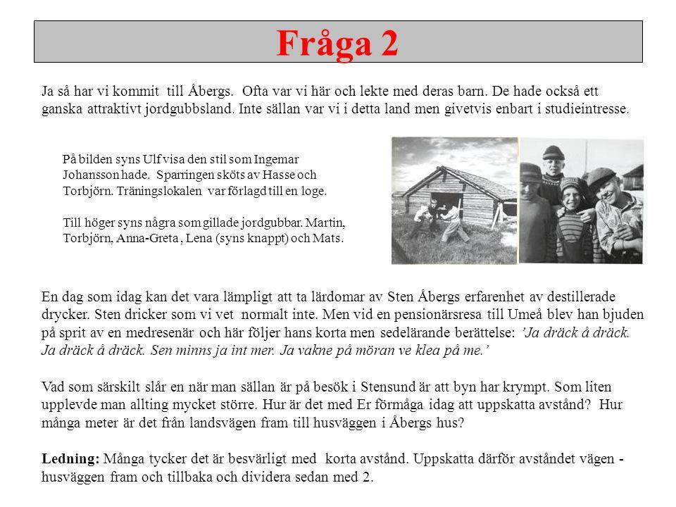 Fråga 2 Ja så har vi kommit till Åbergs. Ofta var vi här och lekte med deras barn. De hade också ett ganska attraktivt jordgubbsland. Inte sällan var