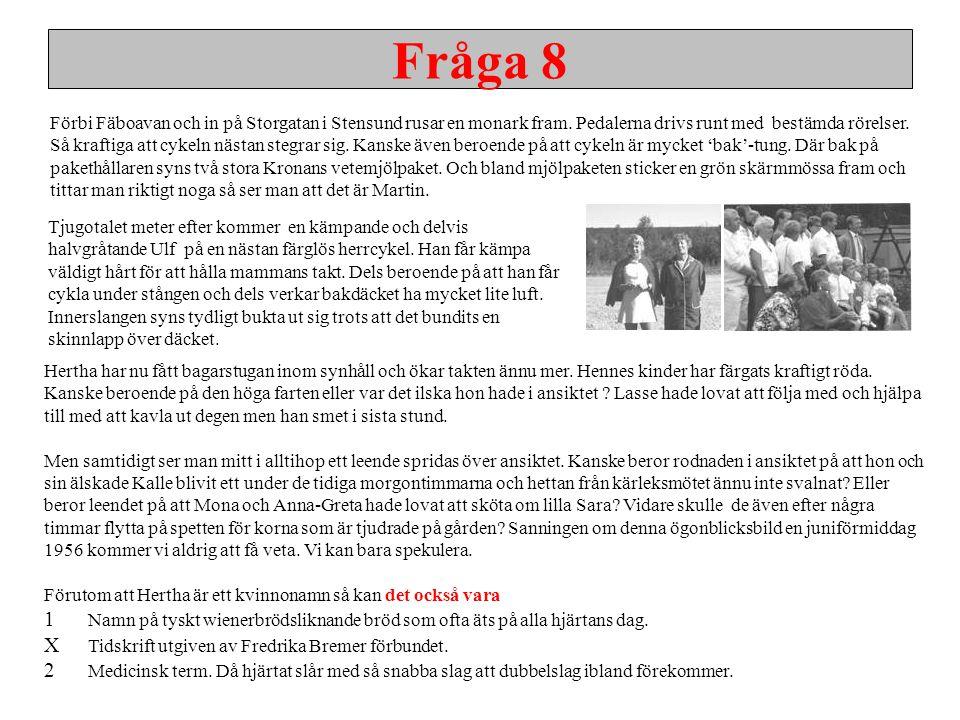 Fråga 8 Förbi Fäboavan och in på Storgatan i Stensund rusar en monark fram. Pedalerna drivs runt med bestämda rörelser. Så kraftiga att cykeln nästan