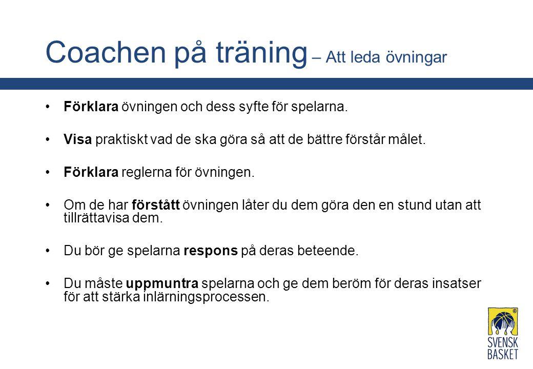 Coachen på träning – Att leda övningar Förklara övningen och dess syfte för spelarna. Visa praktiskt vad de ska göra så att de bättre förstår målet. F