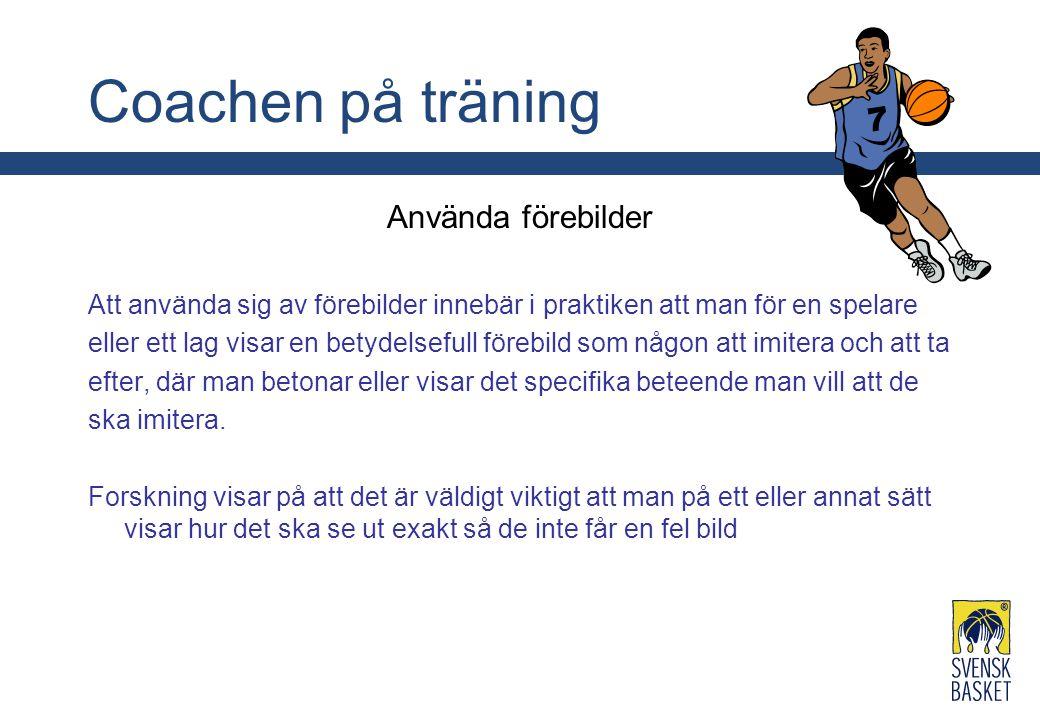 Coachen på träning Använda förebilder Att använda sig av förebilder innebär i praktiken att man för en spelare eller ett lag visar en betydelsefull fö
