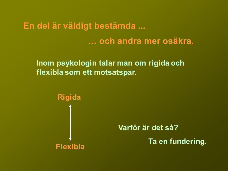 En del är väldigt bestämda... … och andra mer osäkra. Inom psykologin talar man om rigida och flexibla som ett motsatspar. Rigida Flexibla Varför är d