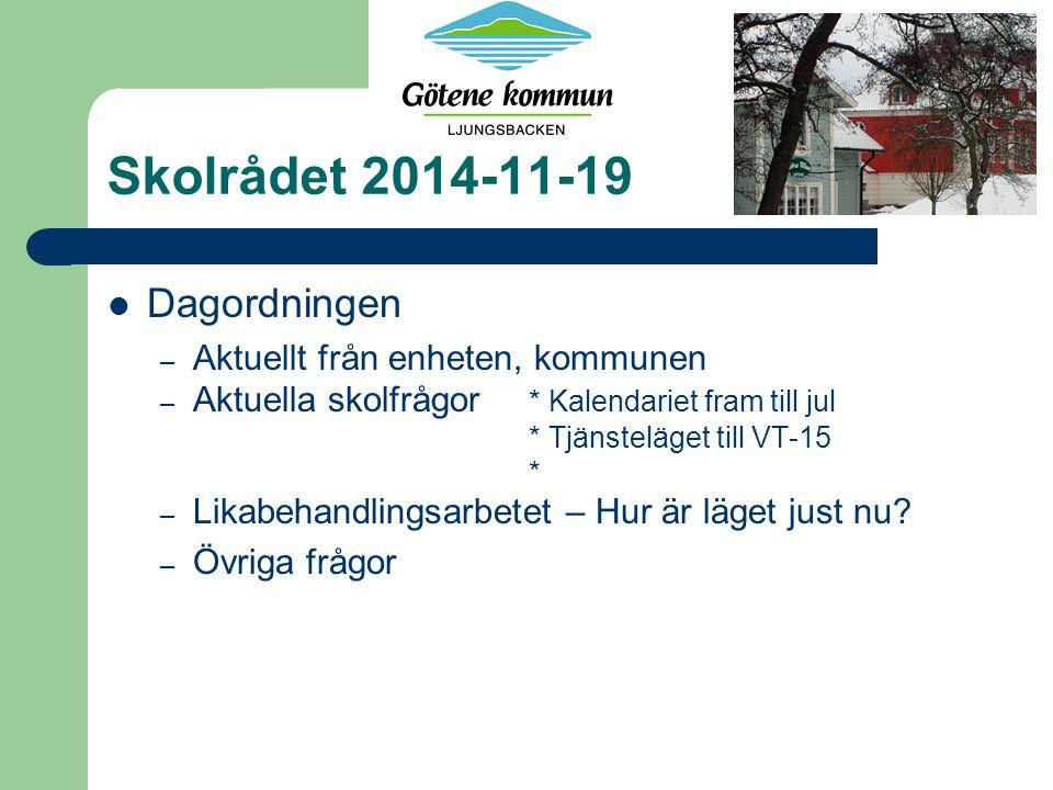 Skolrådet 2014-11-19 Dagordningen – Aktuellt från enheten, kommunen – Aktuella skolfrågor * Kalendariet fram till jul * Tjänsteläget till VT-15 * – Likabehandlingsarbetet – Hur är läget just nu.