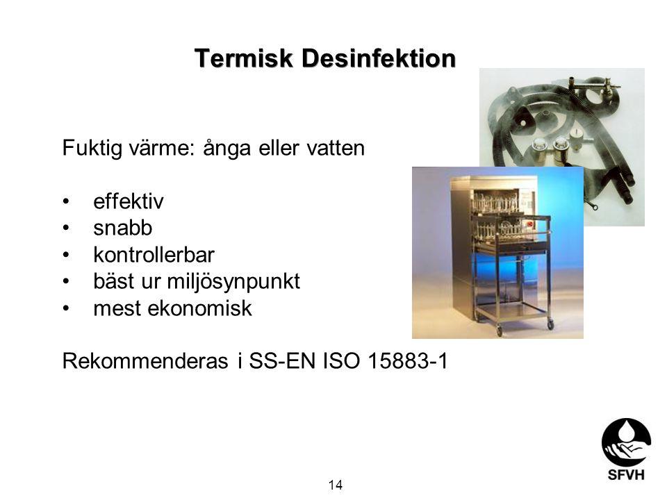 Termisk Desinfektion Fuktig värme: ånga eller vatten effektiv snabb kontrollerbar bäst ur miljösynpunkt mest ekonomisk Rekommenderas i SS-EN ISO 15883-1 14