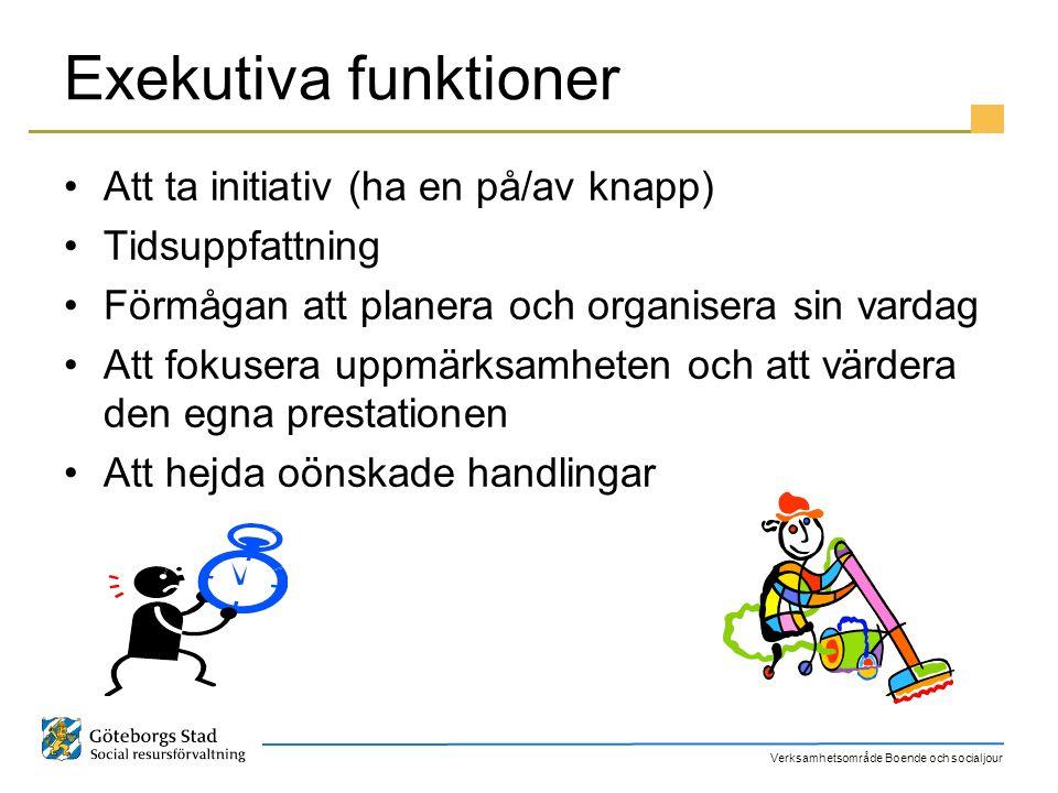 Verksamhetsområde Boende och socialjour Exekutiva funktioner Att ta initiativ (ha en på/av knapp) Tidsuppfattning Förmågan att planera och organisera