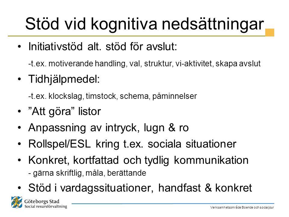 Verksamhetsområde Boende och socialjour Stöd vid kognitiva nedsättningar Initiativstöd alt. stöd för avslut: -t.ex. motiverande handling, val, struktu