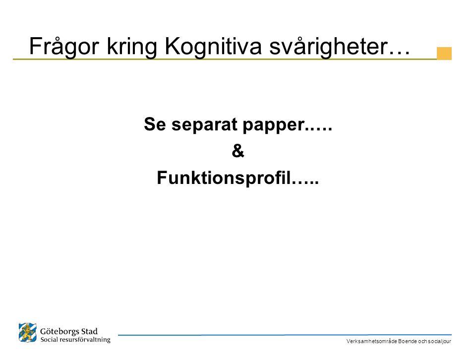 Verksamhetsområde Boende och socialjour Frågor kring Kognitiva svårigheter… Se separat papper.…. & Funktionsprofil…..