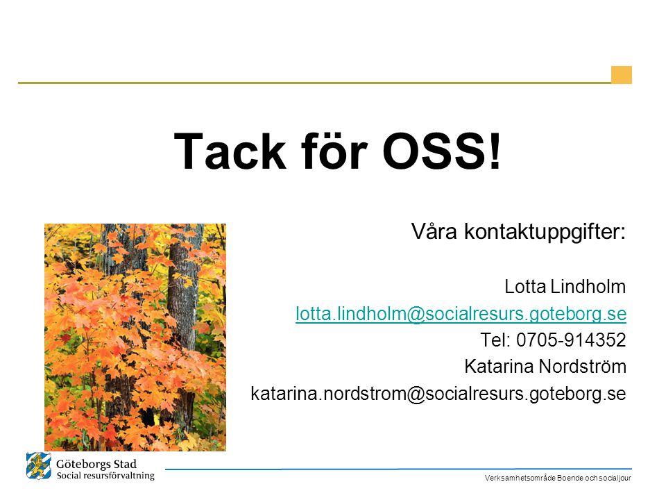 Verksamhetsområde Boende och socialjour Tack för OSS! Våra kontaktuppgifter: Lotta Lindholm lotta.lindholm@socialresurs.goteborg.se Tel: 0705-914352 K