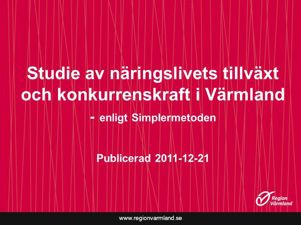 www.regionvarmland.se Studie av näringslivets tillväxt och konkurrenskraft i Värmland - enligt Simplermetoden Publicerad 2011-12-21