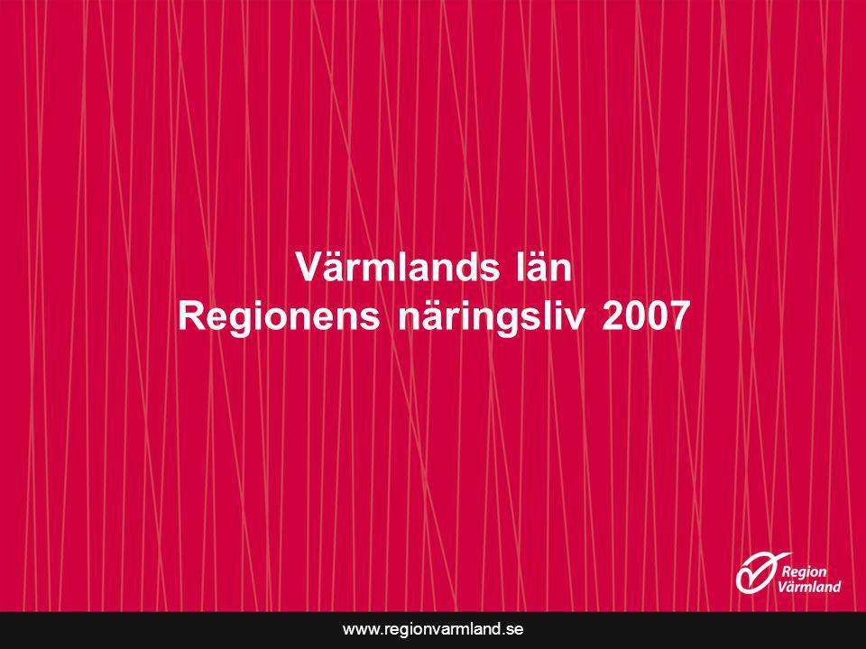 www.regionvarmland.se Värmlands län Regionens näringsliv 2007
