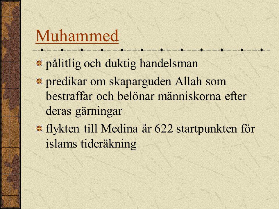 Muhammed pålitlig och duktig handelsman predikar om skaparguden Allah som bestraffar och belönar människorna efter deras gärningar flykten till Medina