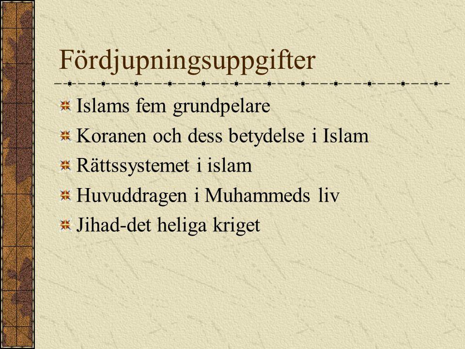 Fördjupningsuppgifter Islams fem grundpelare Koranen och dess betydelse i Islam Rättssystemet i islam Huvuddragen i Muhammeds liv Jihad-det heliga kri