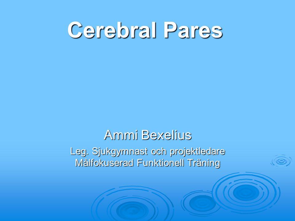 Cerebral Pares Ammi Bexelius Leg. Sjukgymnast och projektledare Målfokuserad Funktionell Träning