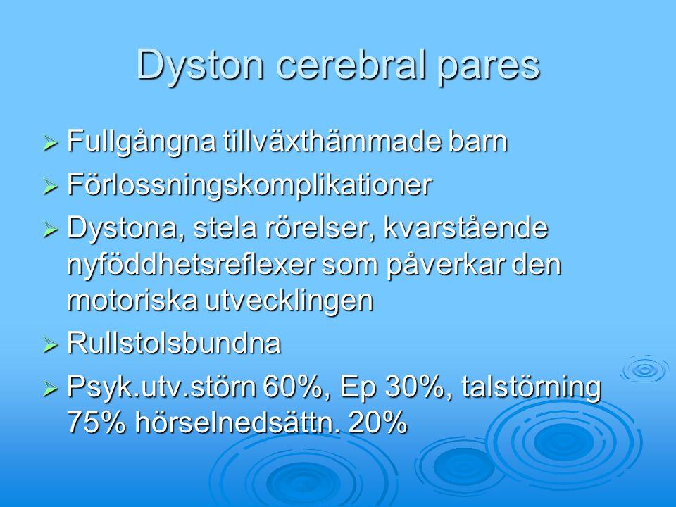 Dyston cerebral pares  Fullgångna tillväxthämmade barn  Förlossningskomplikationer  Dystona, stela rörelser, kvarstående nyföddhetsreflexer som påv