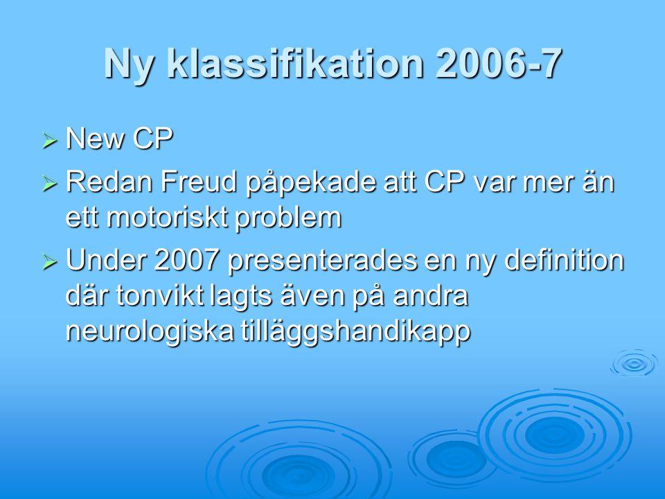 Ny klassifikation 2006-7  New CP  Redan Freud påpekade att CP var mer än ett motoriskt problem  Under 2007 presenterades en ny definition där tonvi
