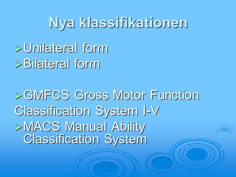 Nya klassifikationen  Unilateral form  Bilateral form  GMFCS Gross Motor Function Classification System I-V  MACS Manual Ability Classification System