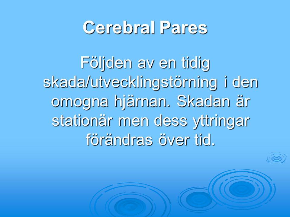 Cerebral Pares Följden av en tidig skada/utvecklingstörning i den omogna hjärnan. Skadan är stationär men dess yttringar förändras över tid.