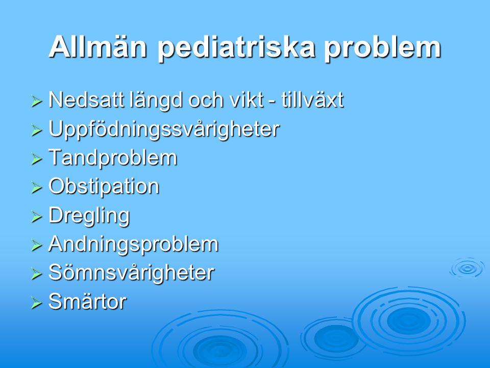 Allmän pediatriska problem  Nedsatt längd och vikt - tillväxt  Uppfödningssvårigheter  Tandproblem  Obstipation  Dregling  Andningsproblem  Söm