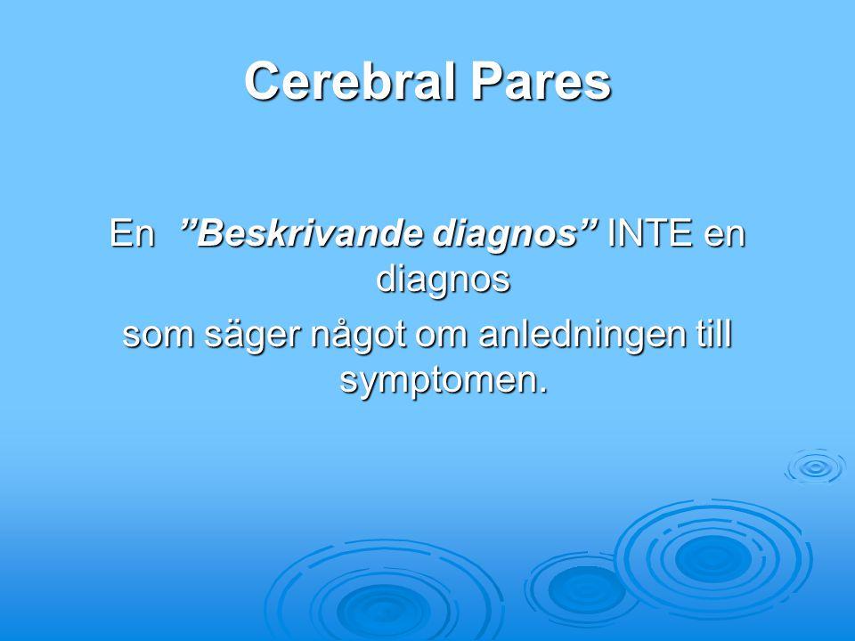 """Cerebral Pares En """"Beskrivande diagnos"""" INTE en diagnos som säger något om anledningen till symptomen."""