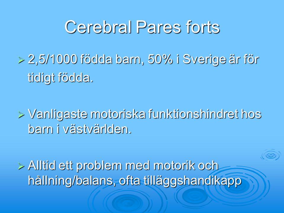 Cerebral Pares forts  2,5/1000 födda barn, 50% i Sverige är för tidigt födda. tidigt födda.  Vanligaste motoriska funktionshindret hos barn i västvä