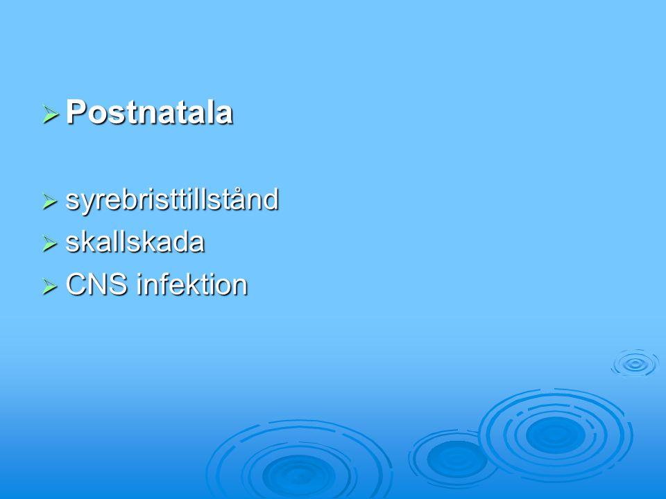  Postnatala  syrebristtillstånd  skallskada  CNS infektion