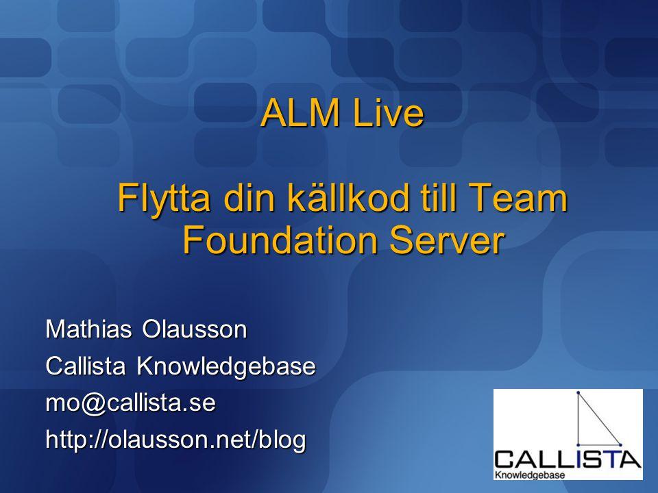 ALM Live Flytta din källkod till Team Foundation Server Mathias Olausson Callista Knowledgebase mo@callista.sehttp://olausson.net/blog