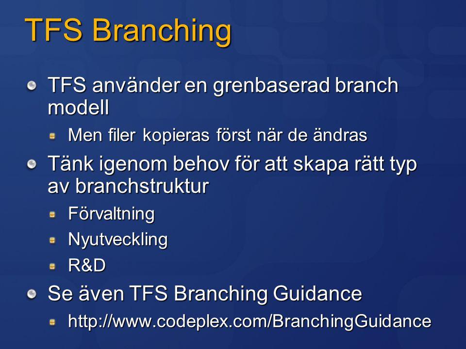 TFS Branching TFS använder en grenbaserad branch modell Men filer kopieras först när de ändras Tänk igenom behov för att skapa rätt typ av branchstruk