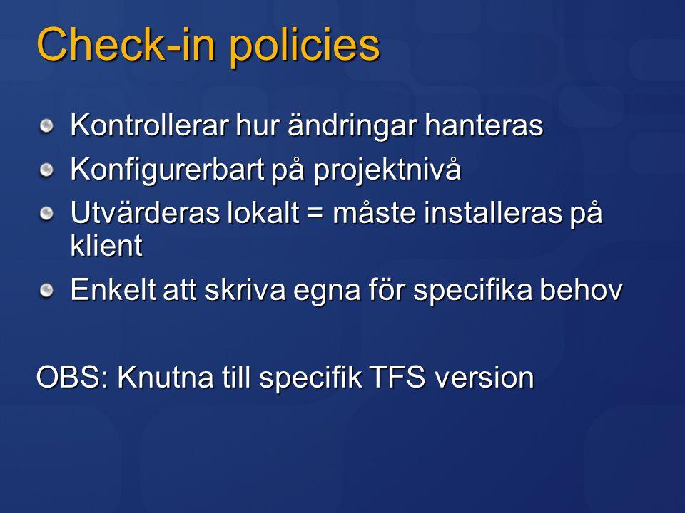 Check-in policies Kontrollerar hur ändringar hanteras Konfigurerbart på projektnivå Utvärderas lokalt = måste installeras på klient Enkelt att skriva