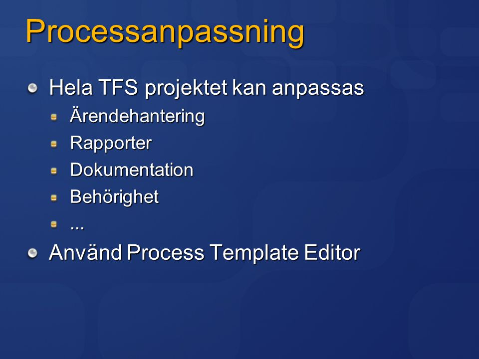 Processanpassning Hela TFS projektet kan anpassas ÄrendehanteringRapporterDokumentationBehörighet... Använd Process Template Editor